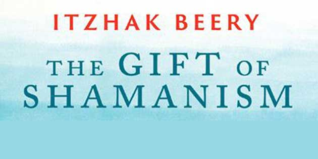 The Gift of Shamanism by Itzhak Beery