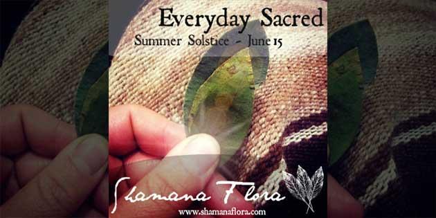 Shamana Flora: The Everyday Sacred 28 Day Journey – June 2015