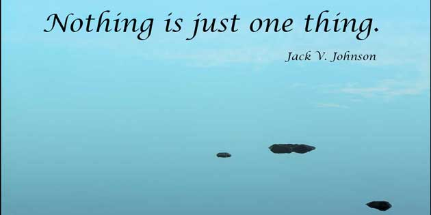 Nothing is just one thing.