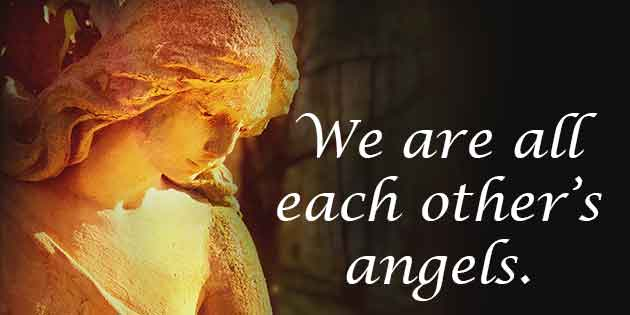 We Are All Each Other's Angels