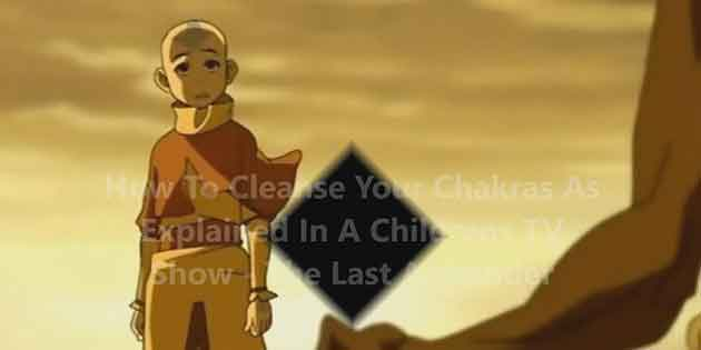 Your Chakras and How to Clear Them, as Explained by The Last Airbender (video)